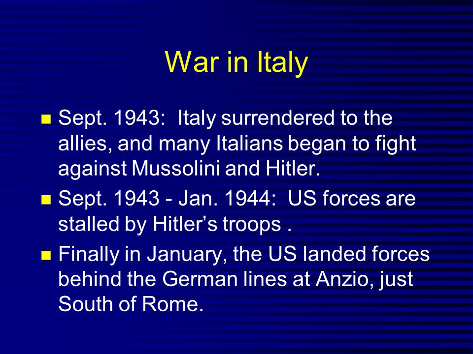 War in Italy Sept. 1943: Italy surrendered to the allies, and many Italians began to fight against Mussolini and Hitler.