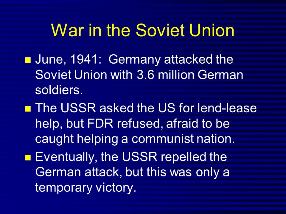 War in the Soviet Union June, 1941: Germany attacked the Soviet Union with 3.6 million German soldiers.