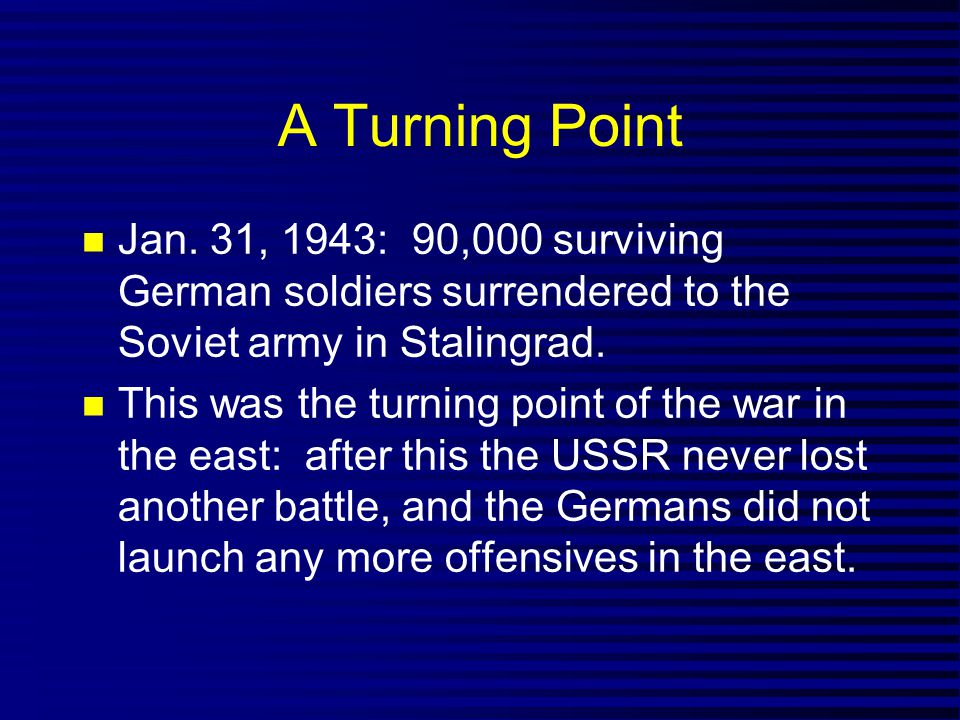 A Turning Point Jan. 31, 1943: 90,000 surviving German soldiers surrendered to the Soviet army in Stalingrad.
