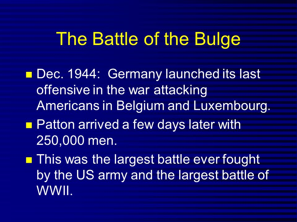 The Battle of the Bulge Dec. 1944: Germany launched its last offensive in the war attacking Americans in Belgium and Luxembourg.