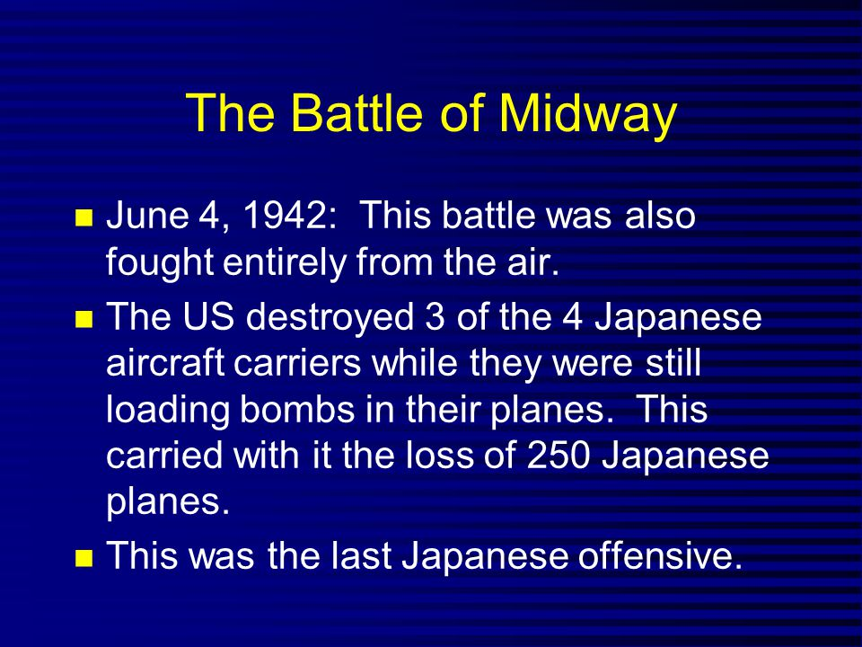 The Battle of Midway June 4, 1942: This battle was also fought entirely from the air.