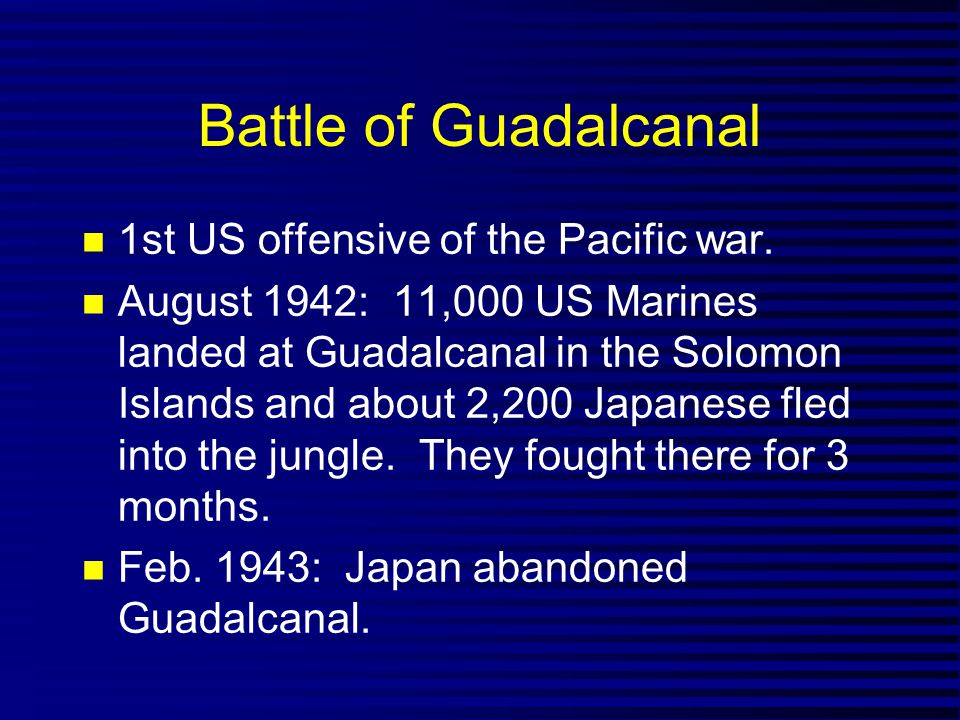 Battle of Guadalcanal 1st US offensive of the Pacific war.