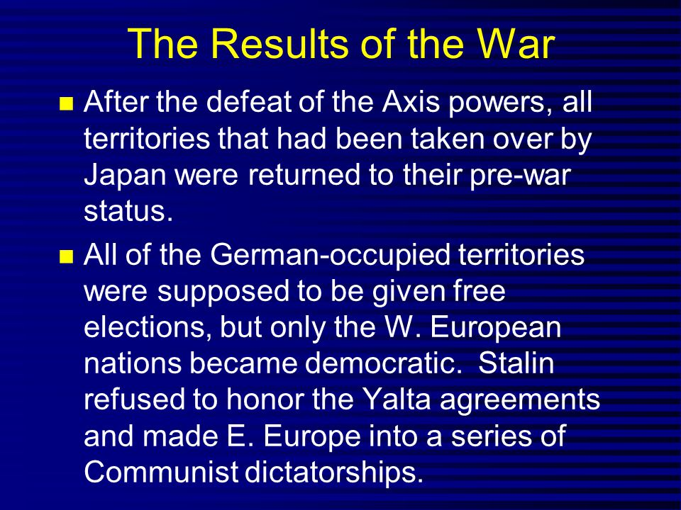 The Results of the War After the defeat of the Axis powers, all territories that had been taken over by Japan were returned to their pre-war status.