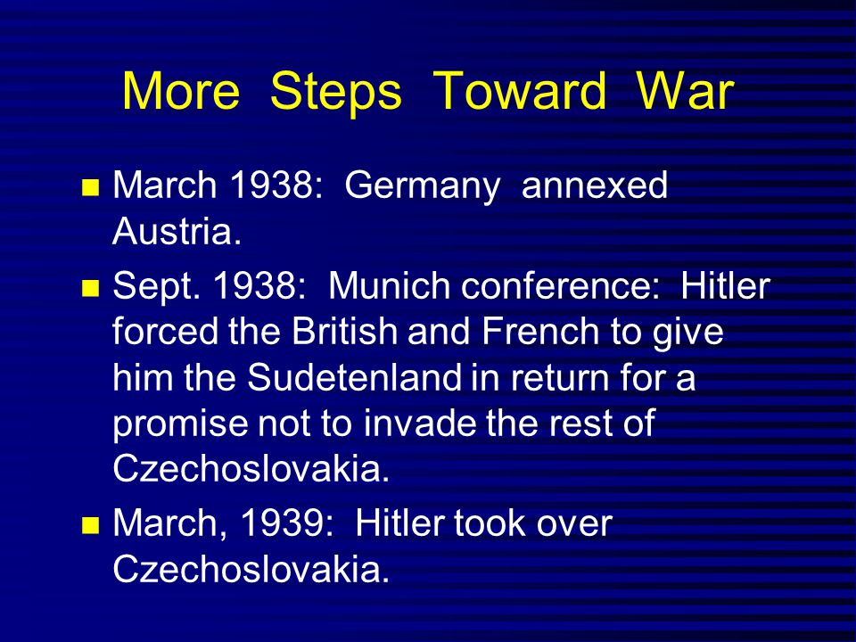 More Steps Toward War March 1938: Germany annexed Austria.