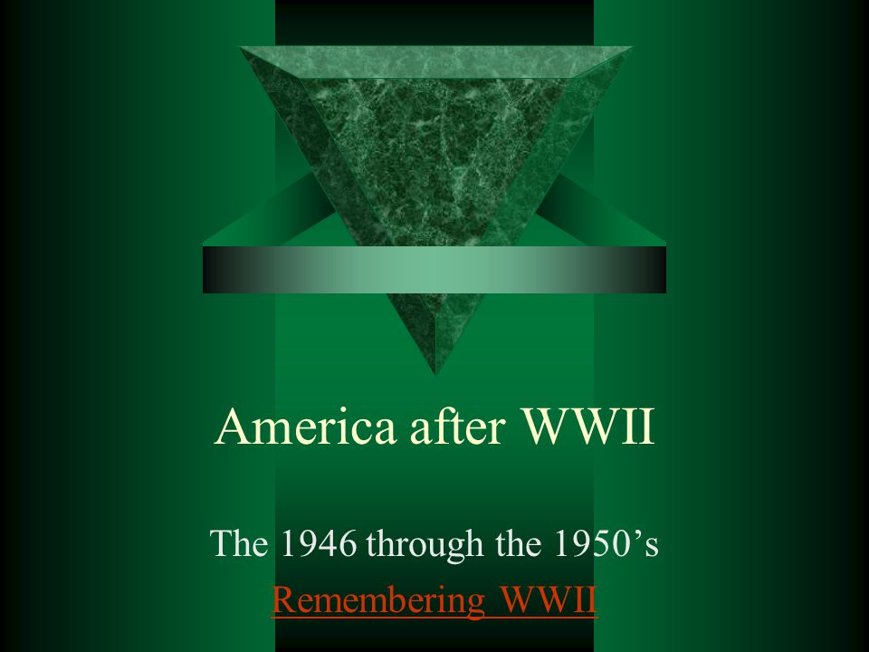 The 1946 through the 1950's Remembering WWII