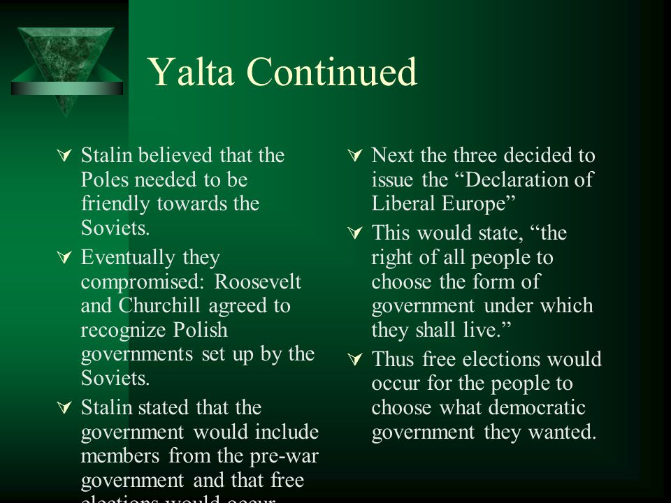 Yalta Continued Stalin believed that the Poles needed to be friendly towards the Soviets.