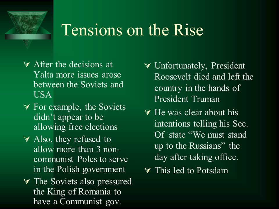 Tensions on the Rise After the decisions at Yalta more issues arose between the Soviets and USA.