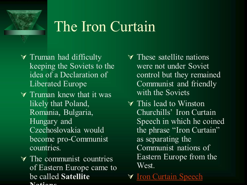 The Iron Curtain Truman had difficulty keeping the Soviets to the idea of a Declaration of Liberated Europe.