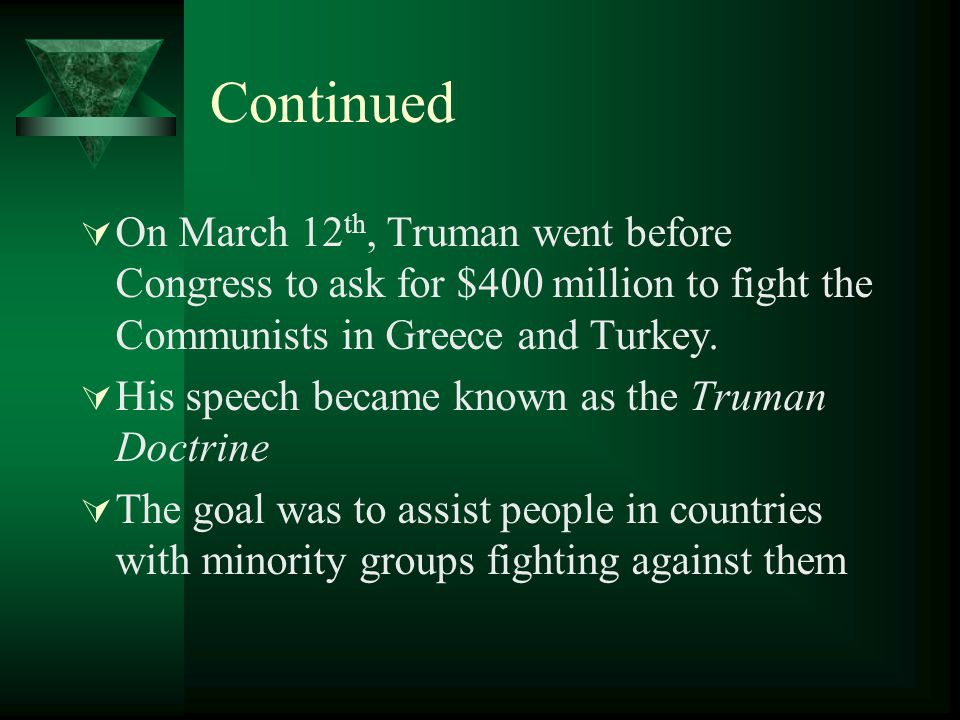 Continued On March 12th, Truman went before Congress to ask for $400 million to fight the Communists in Greece and Turkey.