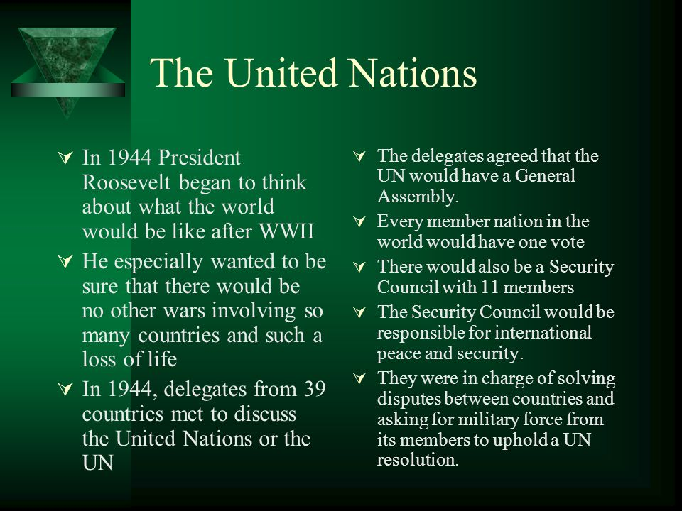 The United Nations In 1944 President Roosevelt began to think about what the world would be like after WWII.