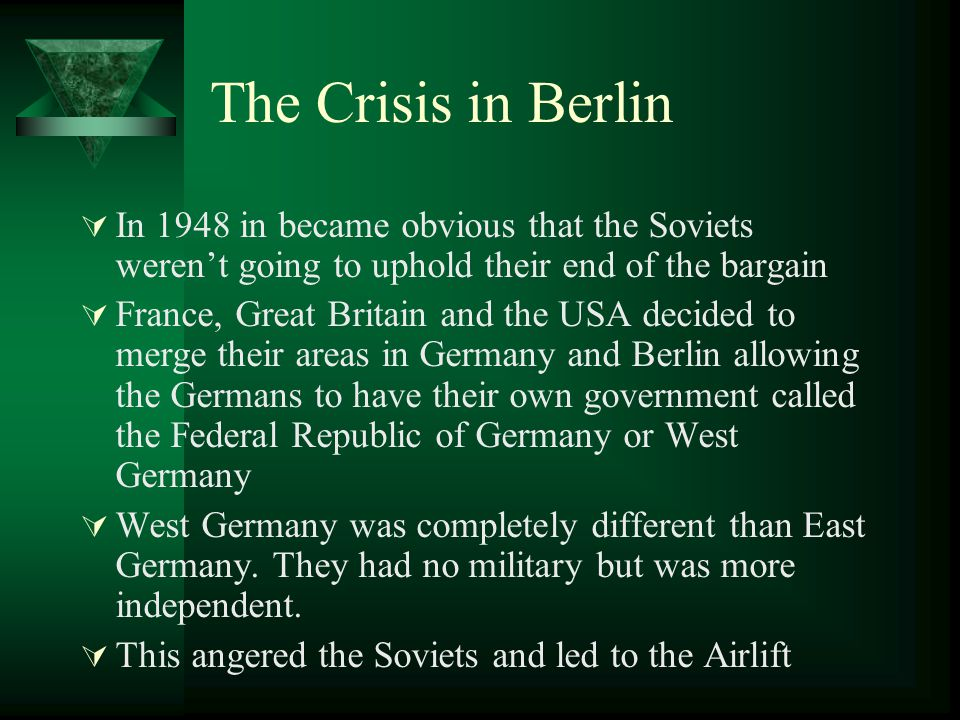 The Crisis in Berlin In 1948 in became obvious that the Soviets weren't going to uphold their end of the bargain.