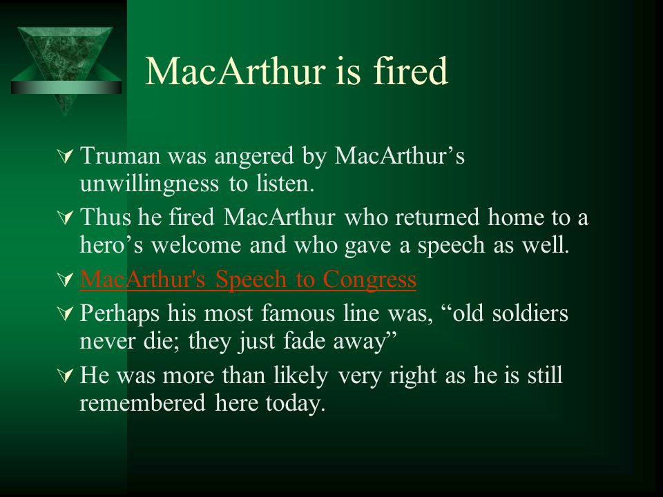MacArthur is fired Truman was angered by MacArthur's unwillingness to listen.