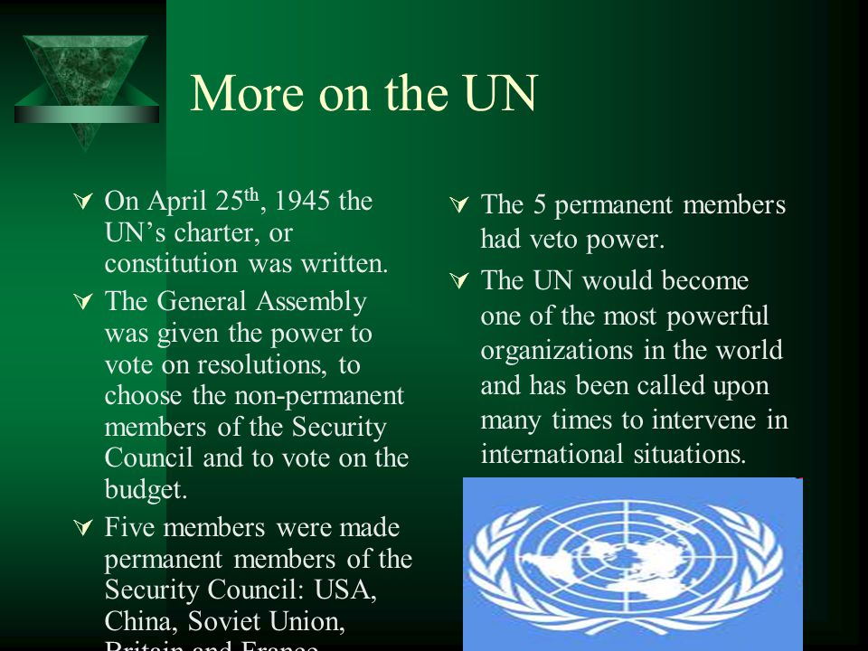 More on the UN On April 25th, 1945 the UN's charter, or constitution was written.