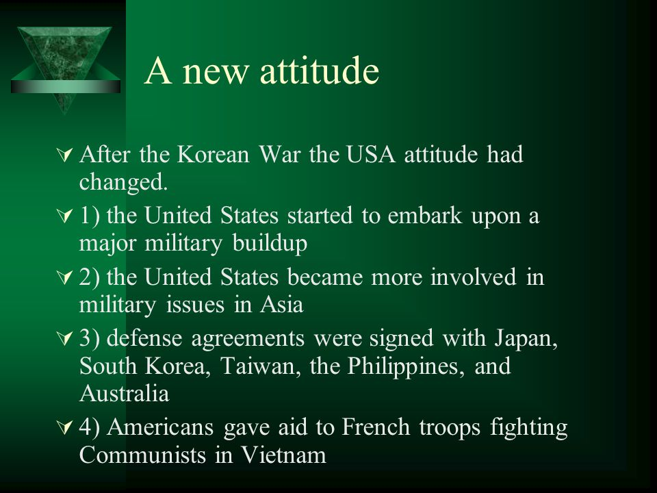 A new attitude After the Korean War the USA attitude had changed.