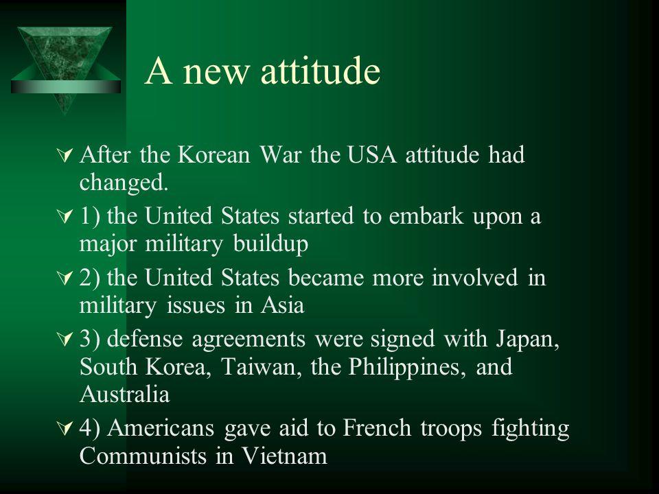A new attitude After the Korean War the USA attitude had changed.