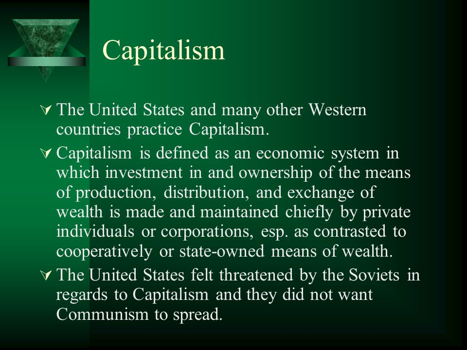 Capitalism The United States and many other Western countries practice Capitalism.