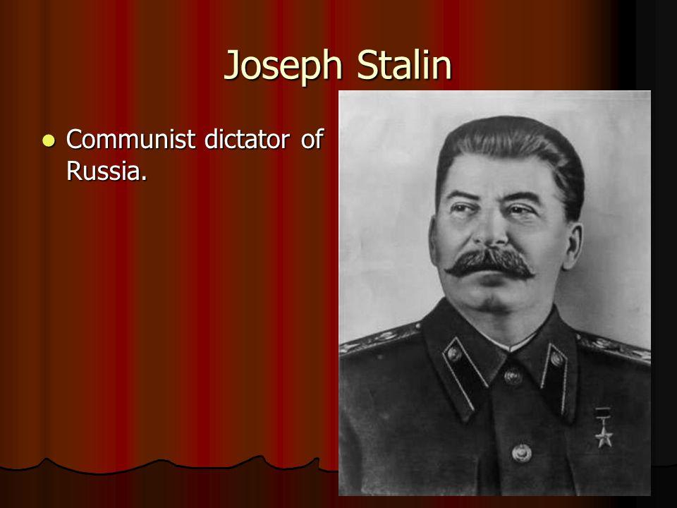 Joseph Stalin Communist dictator of Russia.