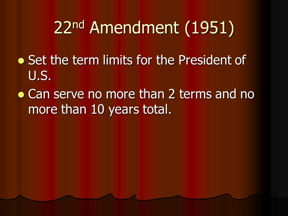 22nd Amendment (1951) Set the term limits for the President of U.S.