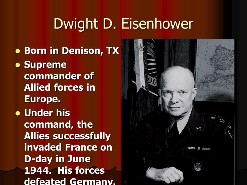 Dwight D. Eisenhower Born in Denison, TX