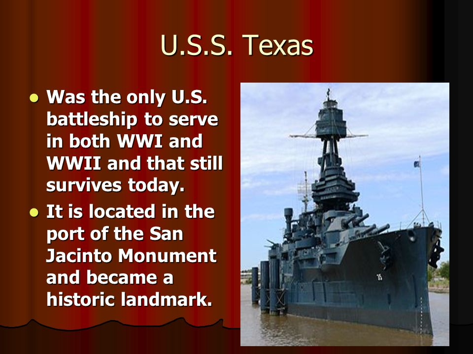 U.S.S. Texas Was the only U.S. battleship to serve in both WWI and WWII and that still survives today.