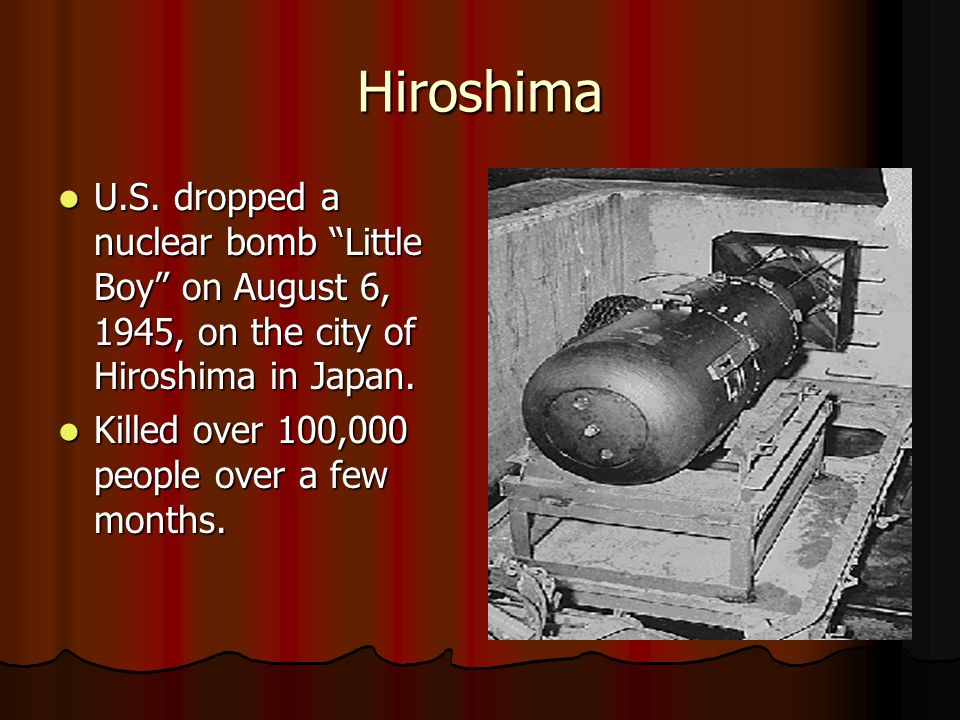 Hiroshima U.S. dropped a nuclear bomb Little Boy on August 6, 1945, on the city of Hiroshima in Japan.