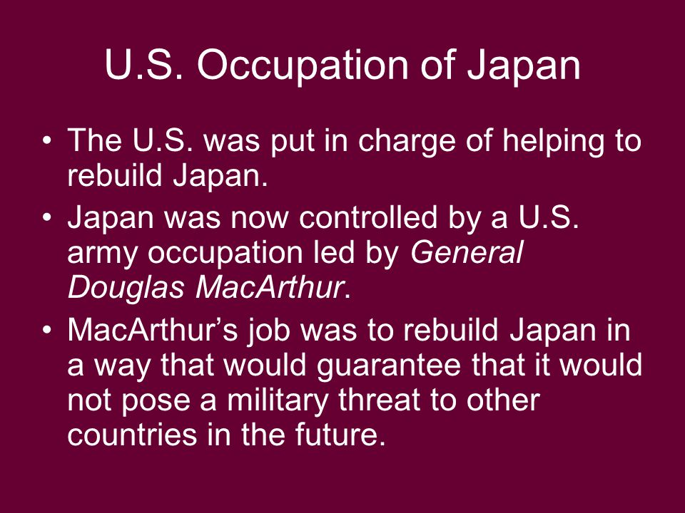 U.S. Occupation of Japan The U.S. was put in charge of helping to rebuild Japan.