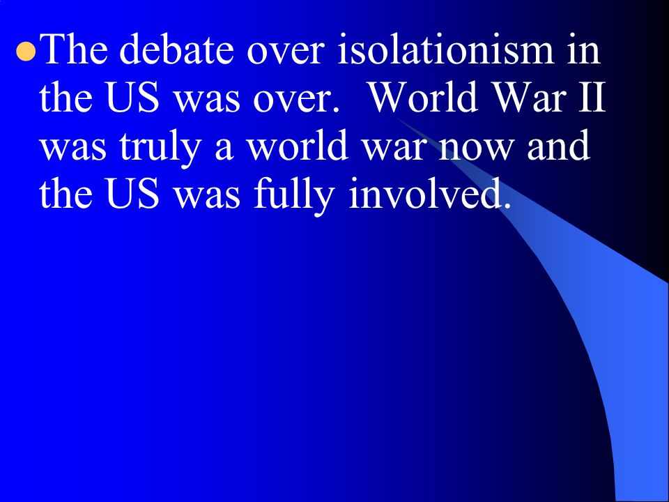 The debate over isolationism in the US was over