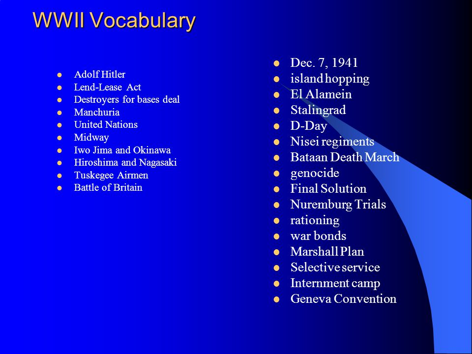 WWII Vocabulary Dec. 7, 1941 island hopping El Alamein Stalingrad