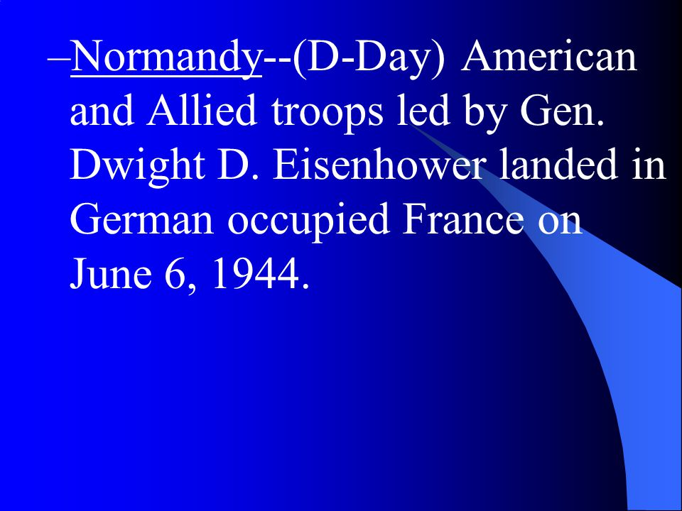 Normandy--(D-Day) American and Allied troops led by Gen. Dwight D
