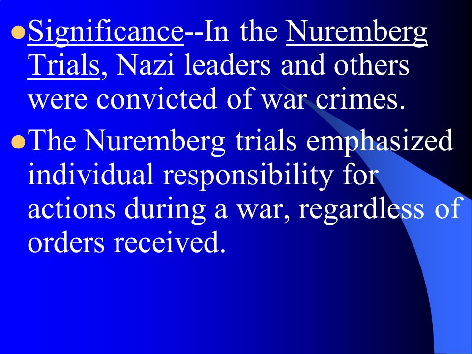 Significance--In the Nuremberg Trials, Nazi leaders and others were convicted of war crimes.
