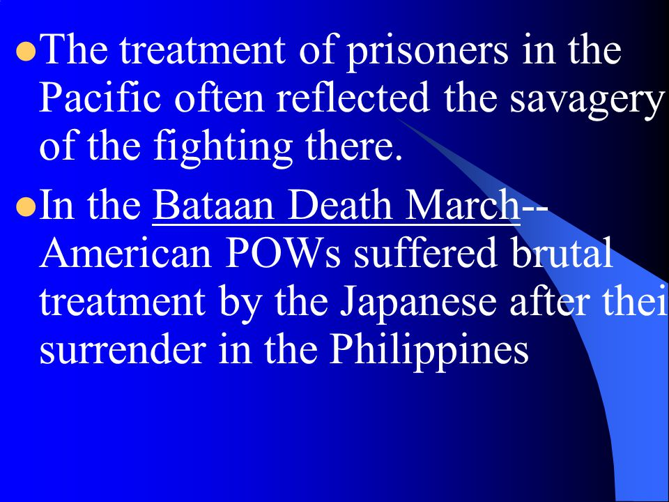 The treatment of prisoners in the Pacific often reflected the savagery of the fighting there.