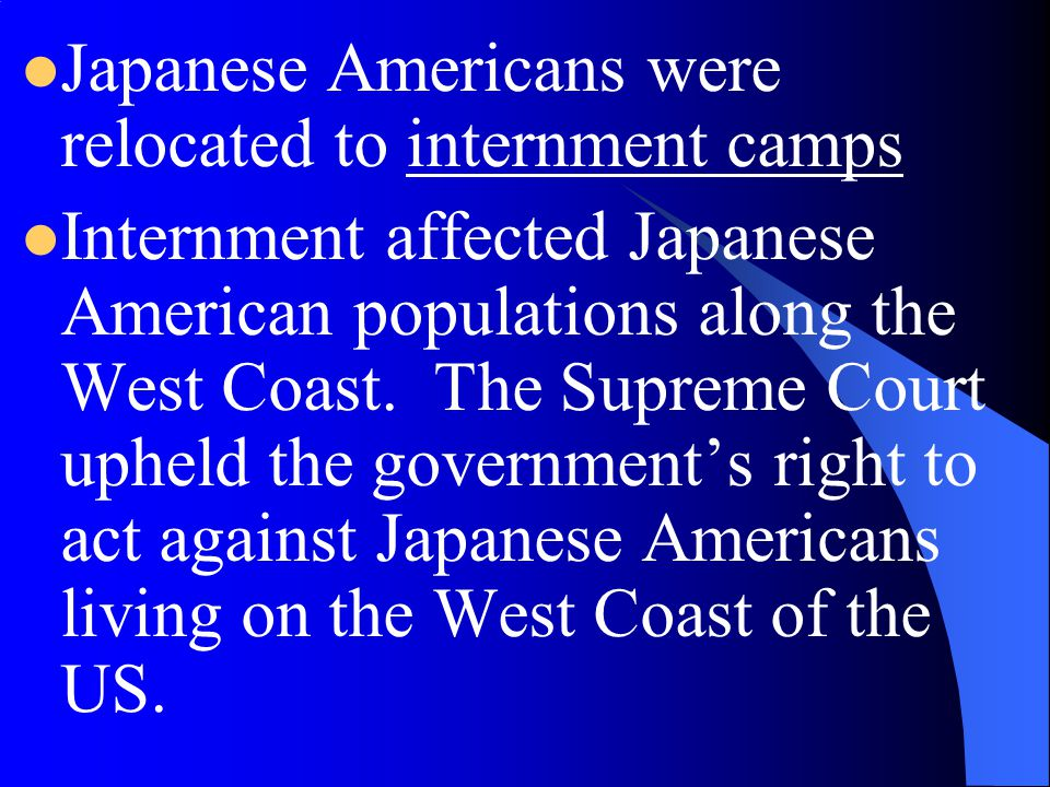 Japanese Americans were relocated to internment camps