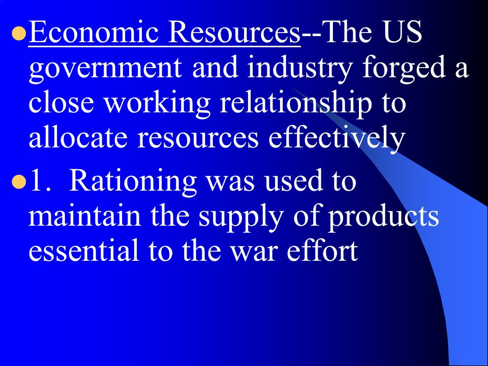 Economic Resources--The US government and industry forged a close working relationship to allocate resources effectively