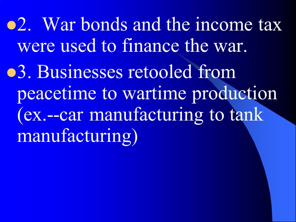 2. War bonds and the income tax were used to finance the war.
