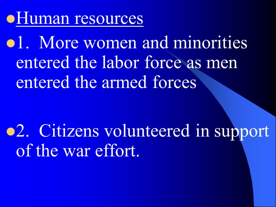 Human resources 1. More women and minorities entered the labor force as men entered the armed forces.