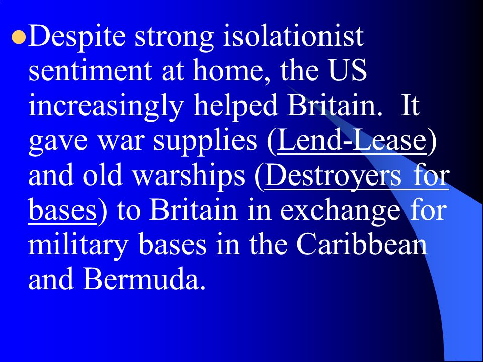 Despite strong isolationist sentiment at home, the US increasingly helped Britain.