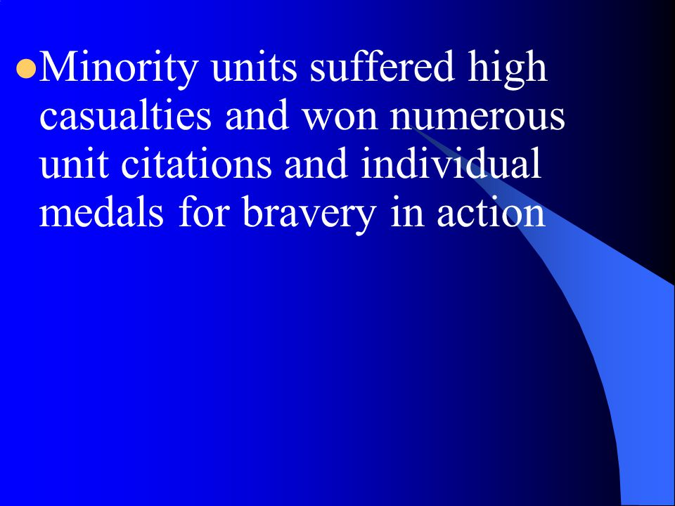 Minority units suffered high casualties and won numerous unit citations and individual medals for bravery in action