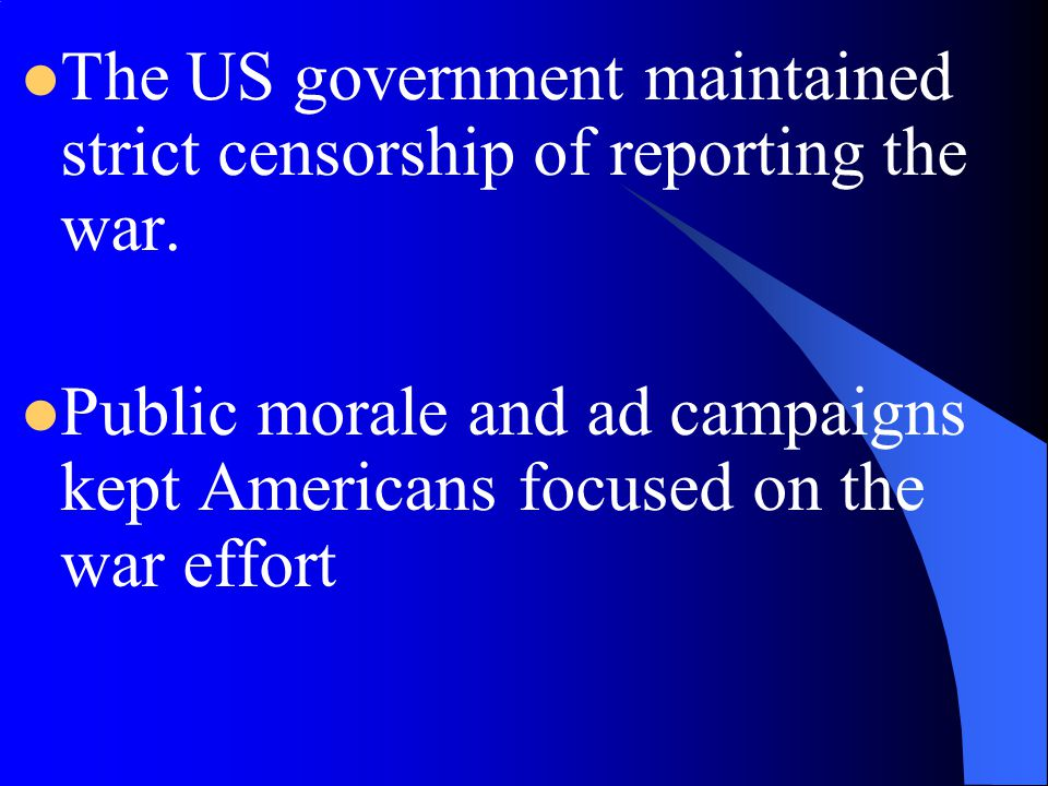 The US government maintained strict censorship of reporting the war.