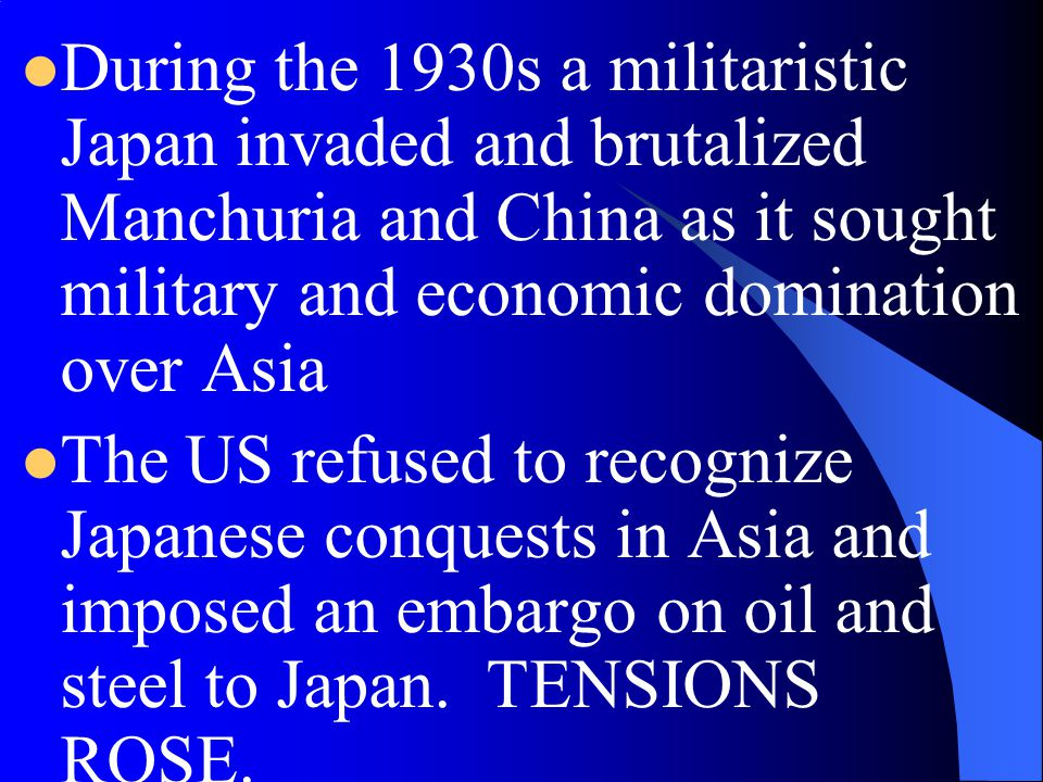 During the 1930s a militaristic Japan invaded and brutalized Manchuria and China as it sought military and economic domination over Asia