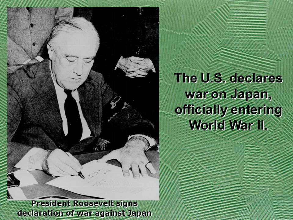 The U.S. declares war on Japan, officially entering World War II.