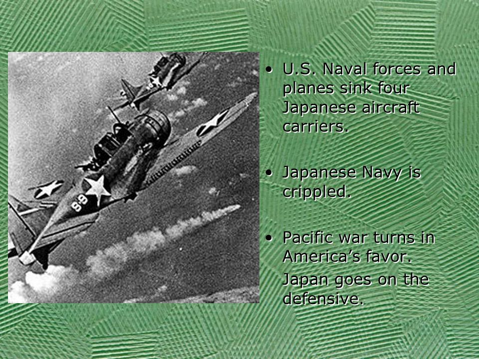 U.S. Naval forces and planes sink four Japanese aircraft carriers.
