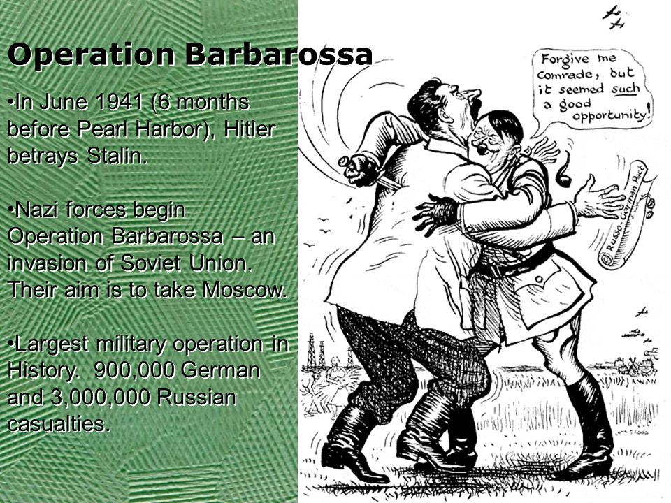 Operation Barbarossa In June 1941 (6 months before Pearl Harbor), Hitler betrays Stalin.