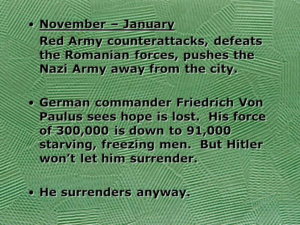 November – January Red Army counterattacks, defeats the Romanian forces, pushes the Nazi Army away from the city.