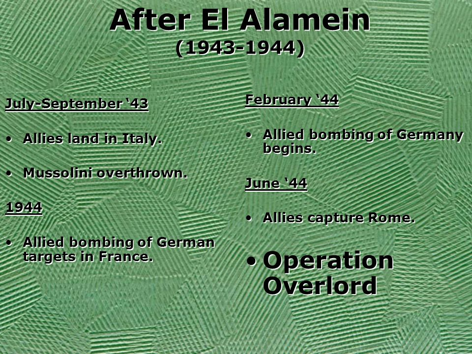 After El Alamein (1943-1944) Operation Overlord February '44