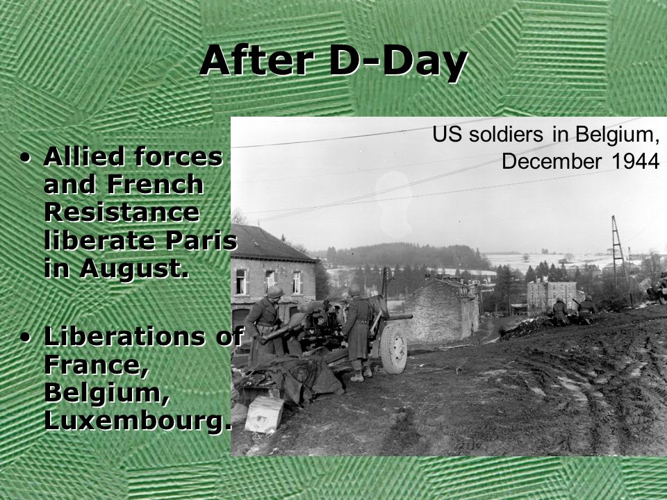 After D-Day US soldiers in Belgium, December 1944. Allied forces and French Resistance liberate Paris in August.