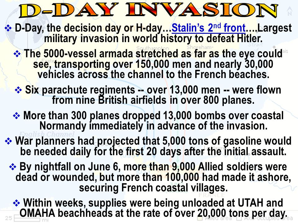 D-DAY INVASION D-Day, the decision day or H-day…Stalin's 2nd front….Largest military invasion in world history to defeat Hitler.
