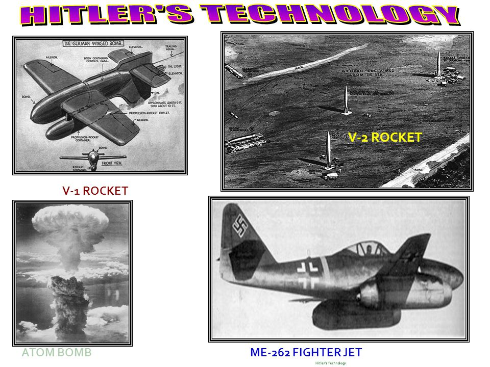 HITLER S TECHNOLOGY V-2 ROCKET V-1 ROCKET ATOM BOMB ME-262 FIGHTER JET