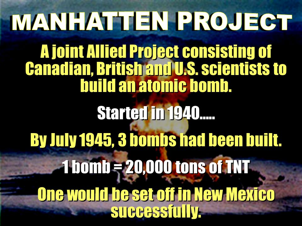 By July 1945, 3 bombs had been built. 1 bomb = 20,000 tons of TNT