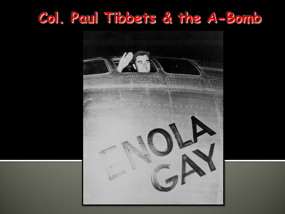Col. Paul Tibbets & the A-Bomb