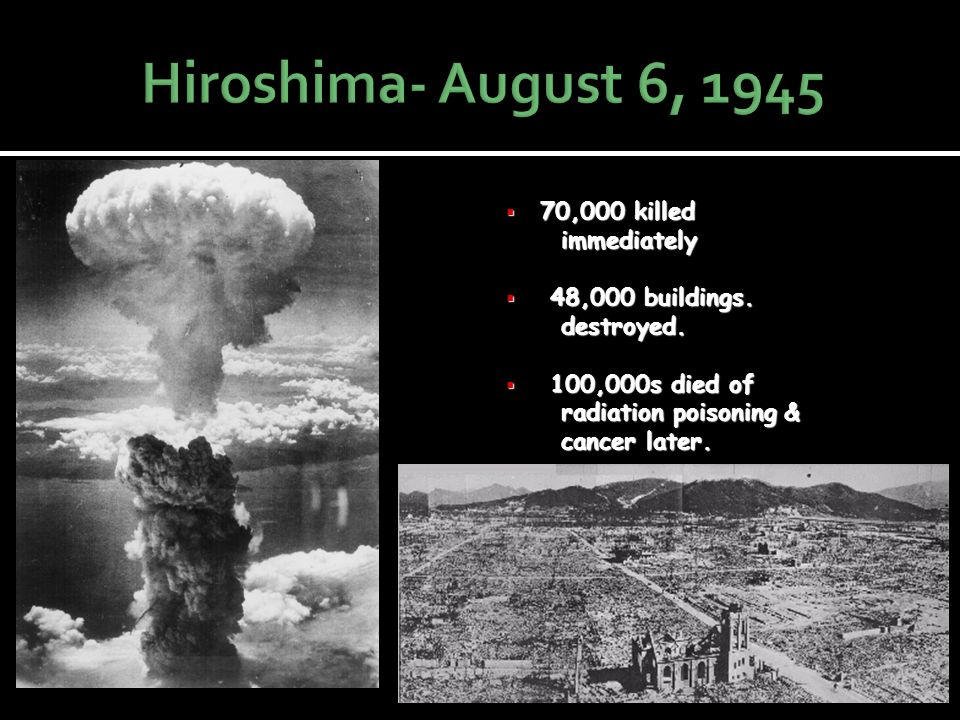 Hiroshima- August 6, 1945 70,000 killed immediately